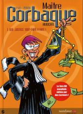 Maître Corbaque -1- Que justice soit (mal) faite !
