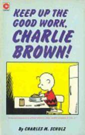 Peanuts (Coronet Editions) -56- Keep up the good work, charlie brown !