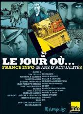 Le jour où... -2- 1987-2012 : France Info, 25 ans d'actualités