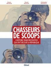 Chasseurs de scoops -1- L'histoire vraie des photos qui ont secoué la République