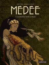 Médée (Le Callet/Pena) -2- Le couteau dans la plaie