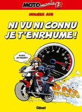 Moto mania -12- Ni vu ni connu je t'enrhume !