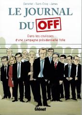 Le journal du off - Le journal du Off - Dans les coulisses d'une campagne présidentielle folle