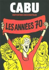 (AUT) Cabu -17- Cabu reporter-dessinateur: les années 70