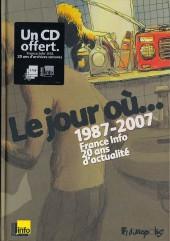 Le jour où... -1- 1987-2007 : France Info, 20 ans d'actualité