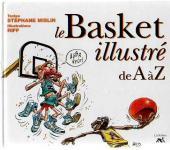 Illustré (Le petit ) (La Sirène / Soleil Productions / Elcy) - Le Basket illustré de A à Z