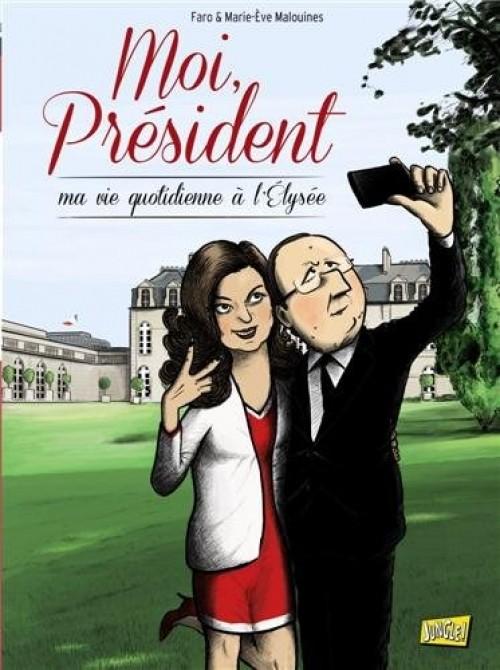 Moi, Président Tome 1 : Ma vie quotidienne à l'Elysée