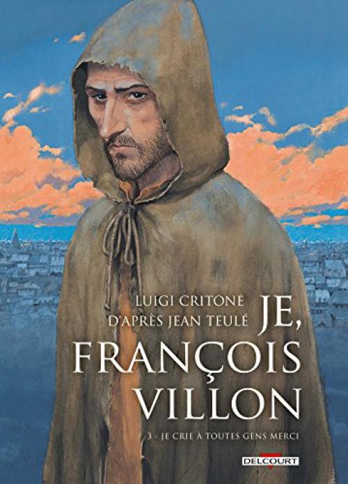 Couverture de Je, François Villon -3- Je crie à toutes gens merci
