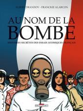 Au nom de la bombe - Au nom de la bombe - Histoires secrètes des essais atomiques français