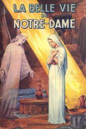 Belles histoires et belles vies -2- La Belle Vie de Notre-Dame