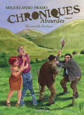 Chroniques absurdes -3- Un monde barbare