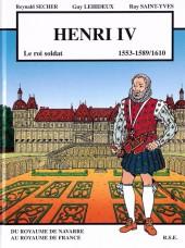 Henri IV le roi soldat - Du royaume de Navarre au royaume de France
