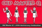 Old Master Q  - Old Master Q's 45th Anniversary Celebration