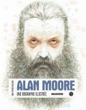 (AUT) Moore, Alan - Alan Moore - Une biographie illustrée