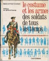(AUT) Funcken -U1 1- Le costume et les armes des soldats de tous les temps - Des pharaons à Louis XV