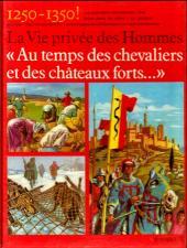 La vie privée des Hommes -19- Au temps des chevaliers et des châteaux forts... - 1250-1350 !