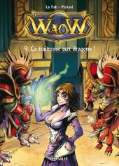 WaoW -9- La maîtresse aux dragons !
