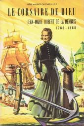 Belles histoires et belles vies -45- Le Corsaire de Dieu - Jean-Marie Robert de la Mennais (1780-1860)