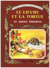 Contes et fables du monde entier - Le Lièvre et la Tortue et autres histoires