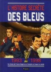 L'histoire secrète des bleus - 1993-1998 Du drame de France Bulgarie au triomphe en Coupe du monde