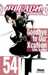 Bleach -54- Goodbye to Our Xcution