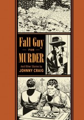 EC Comics Library (The) (2012) -INT05- Fall Guy for Murder and Other Stories (Johnny Craig)