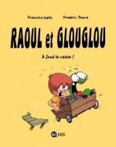 Raoul et Glouglou -2- À fond la caisse !