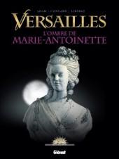 Versailles -2- L'ombre de Marie-Antoinette