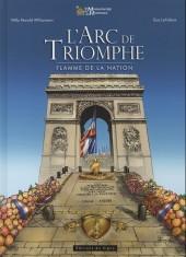Des Monuments et des Hommes - L'Arc de triomphe, flamme de la Nation