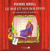 (AUT) Kroll -HS2012 A- Le Roi et Son Bouffon - Ses Caricatures d'Albert II
