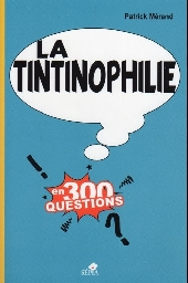 Tintin - Divers - La Tintinophilie en 300 questions