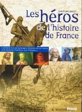 Les héros de l'histoire de France - Comment les personnages illustres de la France sont devenus familiers aux Français...