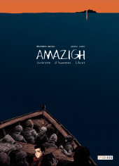 Amazigh - Amazigh, itinéraire d'hommes libres
