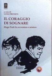 (AUT) Pratt, Hugo (en italien) - Il coraggio di sognare - Hugo Pratt fra avventura e mistero