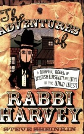 Rabbi Harvey (2007) -1- The Adventures of Rabbi Harvey: A Graphic Novel of Jewish Wisdom and Wit in the Wild West