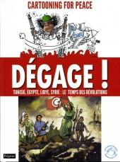 Cartooning for Peace - Dégage ! - Tunisie, Égypte, Libye, Syrie : le Temps des révolutions