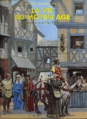 La vie au Moyen Âge - Tome 1