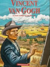 Vincent Van Gogh - Le Dur Combat d'un artiste