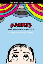 Marbles: Mania, Depression, Michelangelo, and Me: A Graphic Memoir (2012) - Marbles: Mania, Depression, Michelangelo, and Me: A Graphic Memoir
