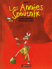 Les années Spoutnik -4- Boncornards têtes-de-lard !