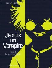 Je suis un Vampire -3- La Destruction