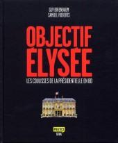 Objectif Elysée : les coulisses de la présidentielle en BD - Tome 1