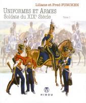(AUT) Funcken -U5 1a2015- Uniformes et armes des soldats du XIXe siècle - Tome 1