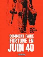 Comment faire fortune en juin 40 - Tome TL