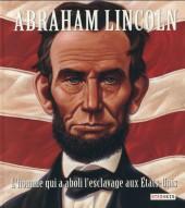 Abraham Lincoln - Abraham Lincoln, l'homme qui a aboli l'esclavage aux États-Unis
