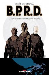 B.P.R.D. -1a- Au creux de la Terre et autres histoires
