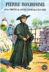Belles histoires et belles vies -57- Pierre bonhomme et les sœurs de Notre Dame du calvaire