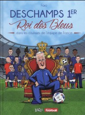 Deschamps 1er - Roi des Bleus -1- Dans les coulisses de l'équipe de France