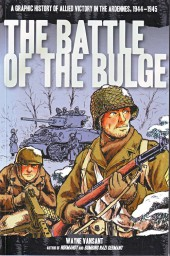 Battle of the Bulge: A Graphic History of Allied Victory in the Ardennes, 1944-1945 (2014) - The Battle of the Bulge: A Graphic History of Allied Victory in the Ardennes, 1944-1945