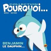 Pourquoi... (Collection Pourquoi...) - Benjamin, Le Dauphin...